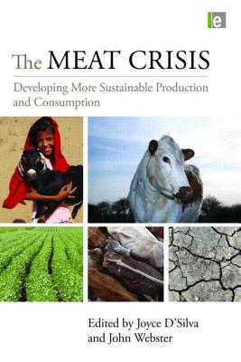 The Meat Crisis: Developing More Sustainable Production and Consumption - D'Silva, Joyce (Editor), and Webster, John (Editor)