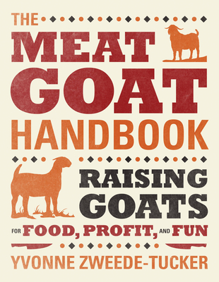 The Meat Goat Handbook: Raising Goats for Food, Profit, and Fun - Zweede-Tucker, Yvonne