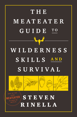 The Meateater Guide to Wilderness Skills and Survival - Rinella, Steven