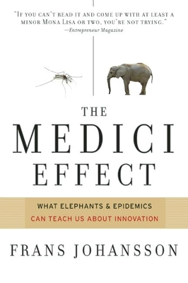 The Medici Effect: Breakthrough Insights at the Intersection of Ideas, Concepts, and Cultures - Johansson, Frans