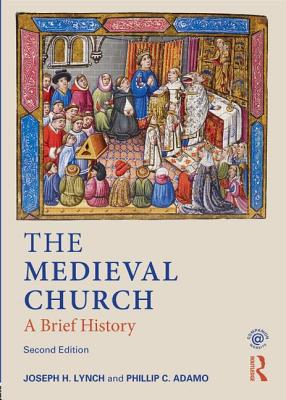 The Medieval Church: A Brief History - Lynch, Joseph
