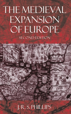 The Medieval Expansion of Europe - Phillips, J R S