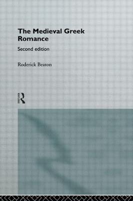 The Medieval Greek Romance - Beaton, Roderick