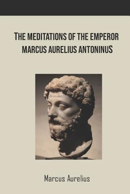 The Meditations of the Emperor Marcus Aurelius Antoninus - Aurelius, Marcus