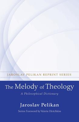 The Melody of Theology: A Philosophical Dictionary - Pelikan, Jaroslav, Professor