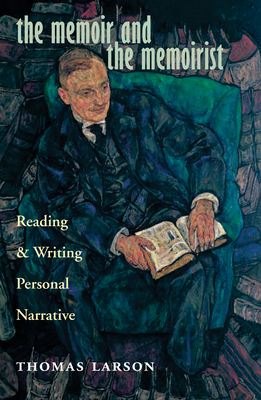 The Memoir and the Memoirist: Reading and Writing Personal Narrative - Larson, Thomas