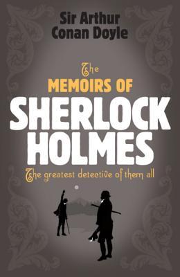 The Memoirs of Sherlock Holmes: The Greatest Detective of Them All - Doyle, Arthur Conan, Sir