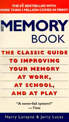 The Memory Book: The Classic Guide to Improving Your Memory at Work, at School, and at Play - Lorayne, Harry, and Lucas, Jerry