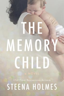 The Memory Child - Holmes, Steena