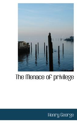 The Menace of Privilege - George, Henry, Jr.