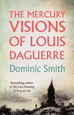 The Mercury Visions of Louis Daguerre - Smith, Dominic