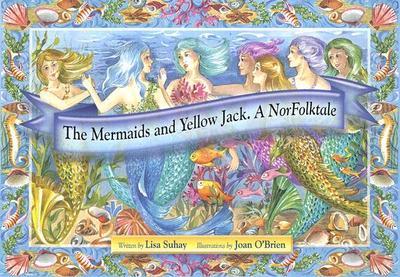 The Mermaids and Yellow Jack: A Norfolktale - Suhay, Lisa