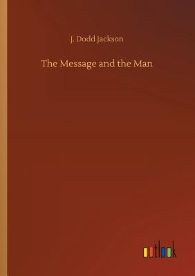 The Message and the Man - Jackson, J Dodd