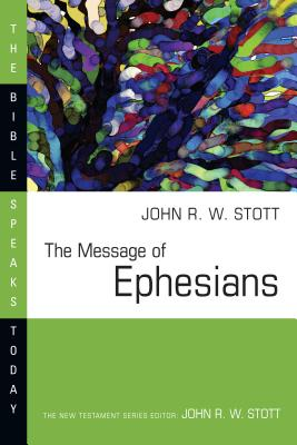 The Message of Ephesians - Stott, John, Dr.