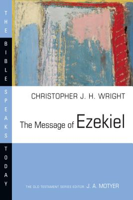 The Message of Ezekiel: A New Heart and a New Spirit - Wright, Christopher J H