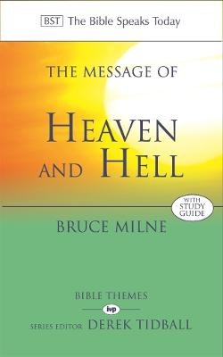 The Message of Heaven and Hell: The Bible Speaks Today: Bible Themes - Milne, Bruce
