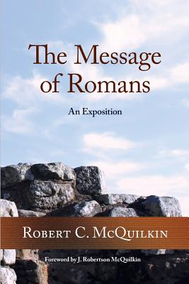 The Message of Romans: An Exposition - McQuilkin, Robert C, D.D.