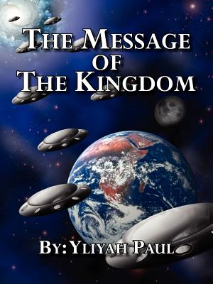 The Message of the Kingdom: Is the Yahweh Seed - Paul, Yliyah