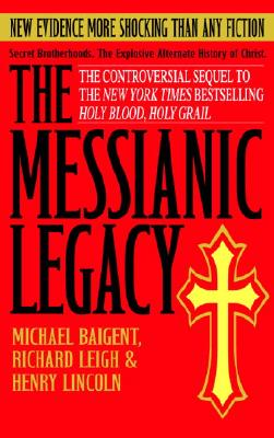 The Messianic Legacy - Baigent, Michael, and Leigh, Richard, and Lincoln, Henry