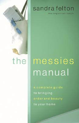 The Messies Manual: A Complete Guide to Bringing Order & Beauty to Your Home - Felton, Sandra