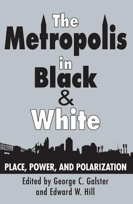 The Metropolis in Black and White: Place, Power and Polarization - Galster, George C (Editor), and Hill, Edward W (Editor)