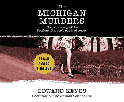 The Michigan Murders: The True Story of the Ypsilanti Ripper's Reign of Terror - Keyes, Edward, and Cross, Pete (Narrator)