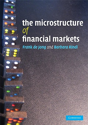 The Microstructure of Financial Markets - De Jong, Frank, and Rindi, Barbara