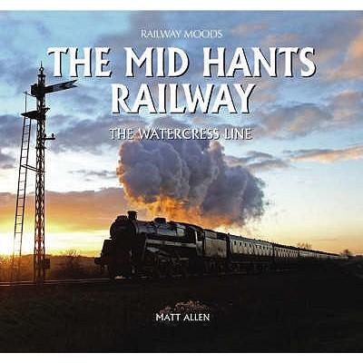 The Mid Hants Railway: The Watercress Line - Allen, Matt