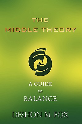 The Middle Theory: A Guide to Balance - Fox, Deshon M