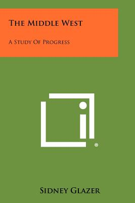 The Middle West: A Study of Progress - Glazer, Sidney