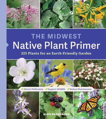 The Midwest Native Plant Primer: 225 Plants for an Earth-Friendly Garden - Branhagen, Alan