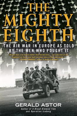 The Mighty Eighth: The Air War in Europe as Told by the Men Who Fought It - Astor, Gerald