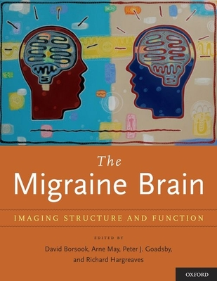 The Migraine Brain: Imaging Structure and Function - Borsook, David (Editor), and May, Arne, MD, PhD (Editor), and Goadsby, Peter J (Editor)