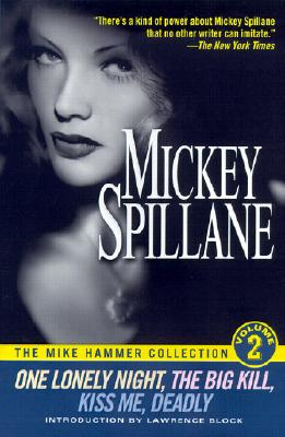 """The Mike Hammer Collection: """"One Lonely Night"""", """"The Big Kill"""", """"Kiss Me"""", """"Deadly"""" v.2 - Spillane, Mickey, and Block, Lawrence (Introduction by)"""