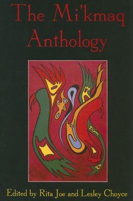 The Mi'kmaq Anthology - Joe, Rita (Editor), and Choyce, Lesley (Editor)