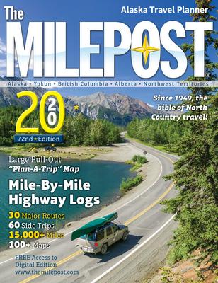 The Milepost 2020: Alaska Travel Planner - Morris Communications Company, and Valencia, Kris
