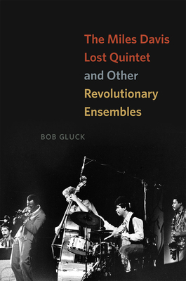 The Miles Davis Lost Quintet and Other Revolutionary Ensembles - Gluck, Bob