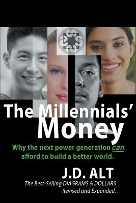 The Millennials' Money: Why the Next Power Generation Can Afford to Build a Better World - Alt, J D