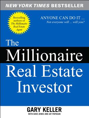 The Millionaire Real Estate Investor - Keller, Gary, and Jenks, Dave, and Papasan, Jay