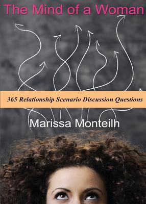 The Mind of a Woman: 365 Relationship Scenario Discussion Questions - Monteilh, Marissa