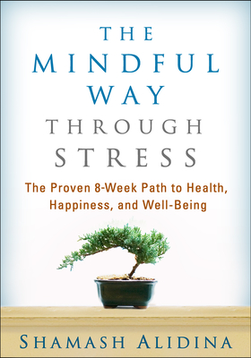 The Mindful Way Through Stress: The Proven 8-Week Path to Health, Happiness, and Well-Being - Alidina, Shamash, Ma