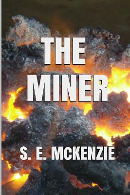 The Miner: Rescuing Ginger Goodwin - McKenzie, MS Sarah, and McKenzie, S E