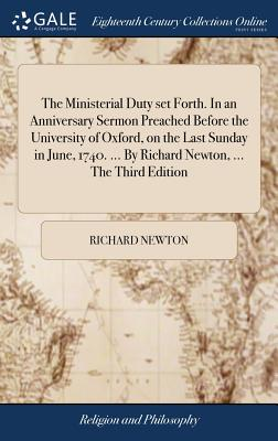 The Ministerial Duty Set Forth. in an Anniversary Sermon Preached Before the University of Oxford, on the Last Sunday in June, 1740. ... by Richard Newton, ... the Third Edition - Newton, Richard