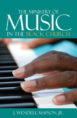 The Ministry of Music in the Black Church - Mapson, J Wendell