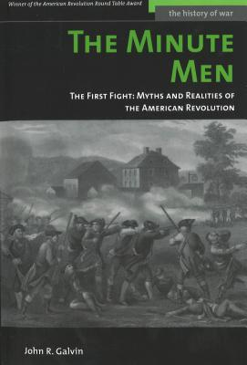 The Minute Men: The First Fight: Myths and Realities of the American Revolution - Galvin, John R, General