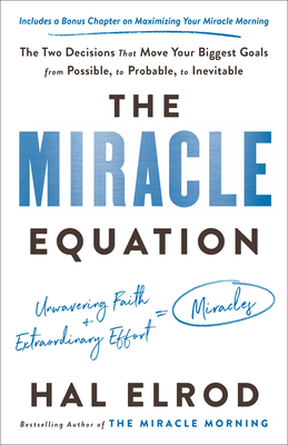 The Miracle Equation: The Two Decisions That Move Your Biggest Goals from Possible, to Probable, to Inevitable - Elrod, Hal