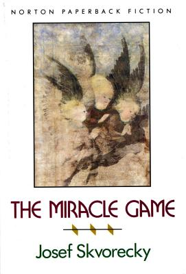 The Miracle Game the Miracle Game - Skvorecky, Josef