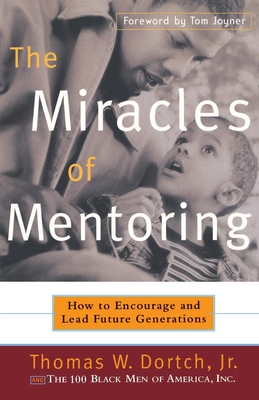 The Miracles of Mentoring: How to Encourage and Lead Future Generations - Dortch, Thomas, and Fine, Carla
