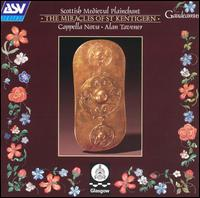 The Miracles of St. Kentigern - Angus Smith (tenor); Ben Parry (baritone); Cappella Nova; Charles Pott (baritone); Clifford Lister (tenor);...