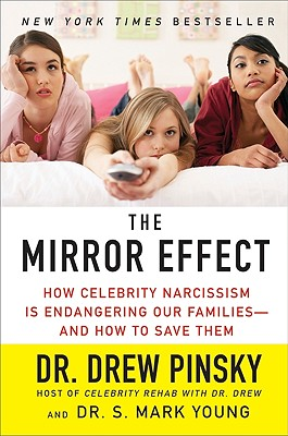 The Mirror Effect: How Celebrity Narcissism Is Endangering Our Families--And How to Save Them - Pinsky, Drew, Dr., M.D.